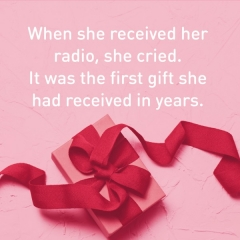 "Message of thanks. ""When she received her radio, she cried. It was the first gift she had received in years."""