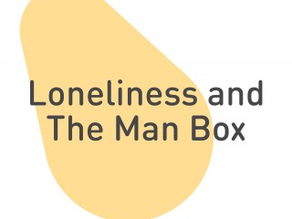 Loneliness and Man Box