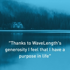 """Thanks to WaveLength's generosity I feel that I have a purpose in life."""
