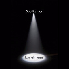 Spotlight on Loneliness